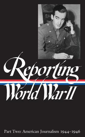 Reporting World War II Vol. 2 (LOA #78)