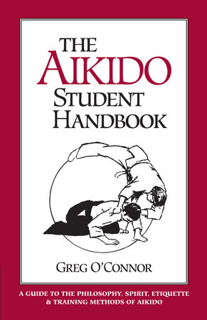 The Aikido Student Handbook by Greg O'Connor