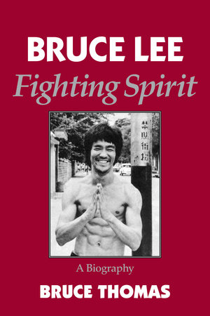 Bruce Lee: Fighting Spirit by Bruce Thomas