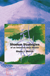 Shadow Strategies of an American Ninja Master