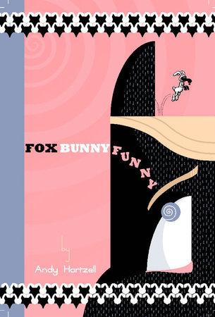 Fox Bunny Funny by Andy Hartzell
