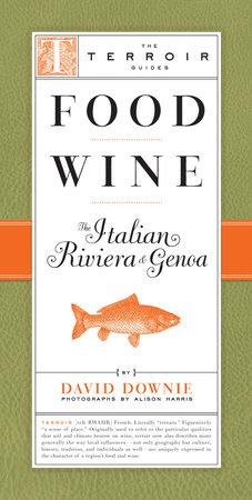 Food Wine The Italian Riviera & Genoa by David Downie