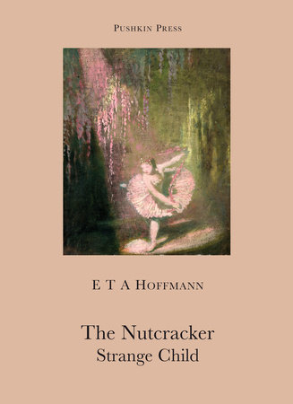 The Nutcracker and The Strange Child by E T A Hoffman