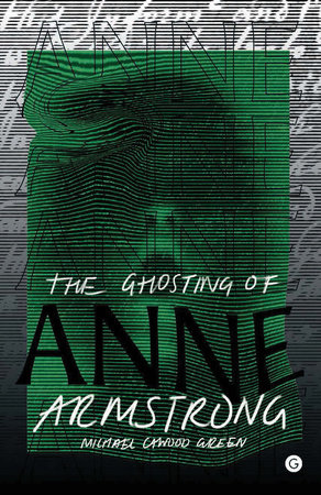 The Ghosting of Anne Armstrong by Michael Cawood Green