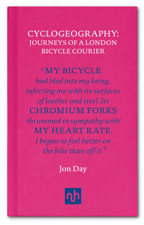 Cyclogeography: Journeys of a London Bicycle Courier by Jon Day