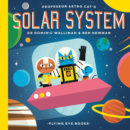 Professor Astro Cat's Solar System by Dr. Dominic Walliman