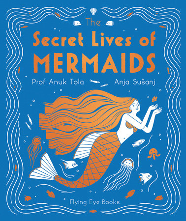 The Secret Lives of Mermaids by Professor Anuk Tola