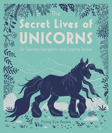 The Secret Lives of Unicorns by Dr. Temisa Seraphini