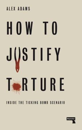 How to Justify Torture by Alex Adams