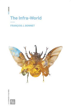 The Infra-World by Francois J. Bonnet