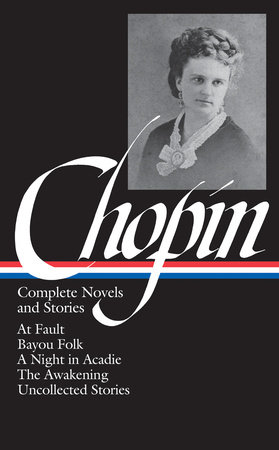 Kate Chopin: Complete Novels and Stories (LOA #136) by Kate Chopin