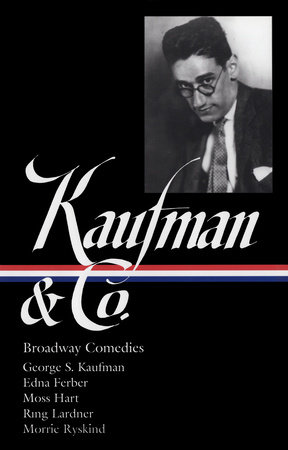 George S. Kaufman & Co.: Broadway Comedies (LOA #152) by George S. Kaufman
