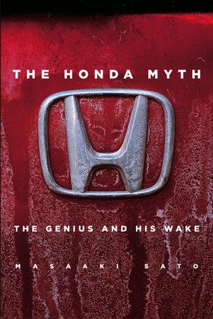 The Honda Myth: The Genius and His Wake by Masaaki Sato