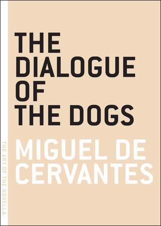 The Dialogue of the Dogs by Miguel de Cervantes