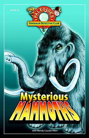 Mysterious Mammoths by PaleoJoe and Wendy Caszatt-Allen