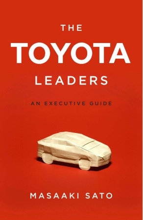 The Toyota Leaders: An Executive Guide by Masaaki Sato