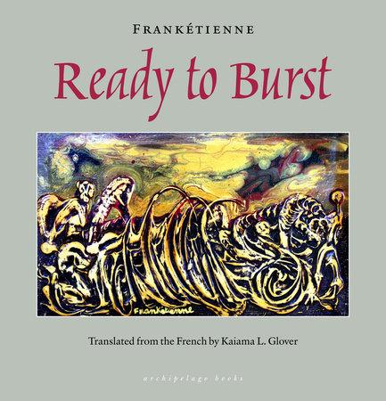 Ready to Burst by Franketienne