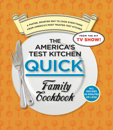 The America's Test Kitchen Quick Family Cookbook by