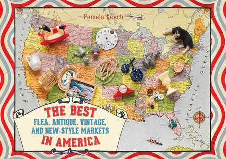 The Best Flea, Antique, Vintage, and New-Style Markets in America by Pamela Keech