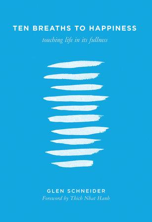 Ten Breaths to Happiness by Glen Schneider