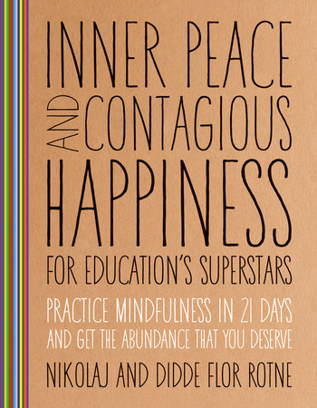 Inner Peace and Contagious Happiness for Education's Superstars by Didde Flor Rotne