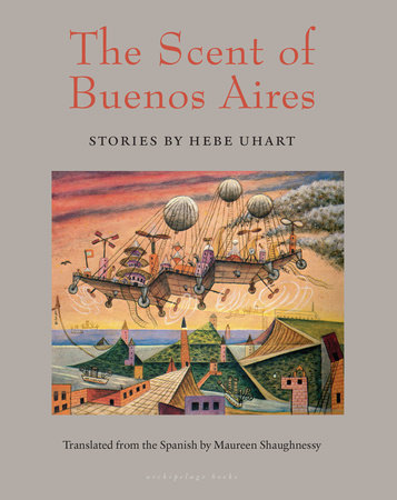 The Scent of Buenos Aires by HEBE UHART