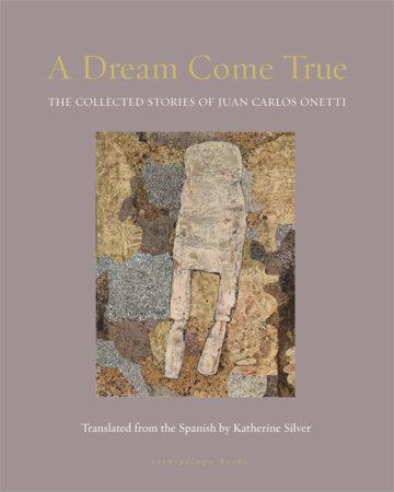 A Dream Come True by Juan Carlos Onetti