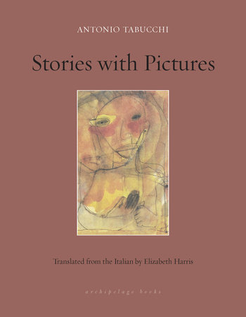 Stories with Pictures by Antonio Tabucchi