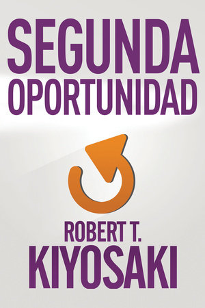 Segunda oportunidad / Second Chance: for Your Money, Your Life and Our World by Robert T. Kiyosaki