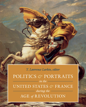 Politics and Portraits in the United States and France during the Age of Revolution by