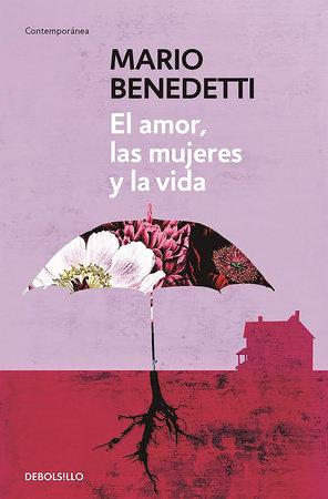 El amor, las mujeres y la vida / Love, Women and Life by Mario Benedetti