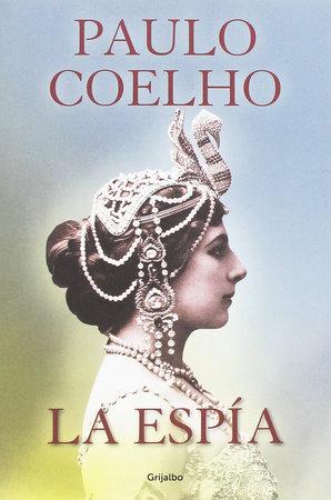La espía. Una novela sobre Mata Hari / The Spy by Paulo Coelho