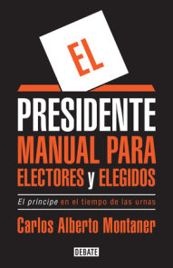 El presidente. Manual para electores y elegidos / The President. A Manual for Vo ters and the People They Elect