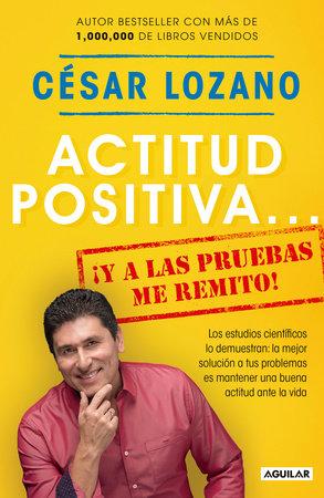 Actitud positiva y a las pruebas me remito / A Positive Attitude: I Rest My Case by César Lozano