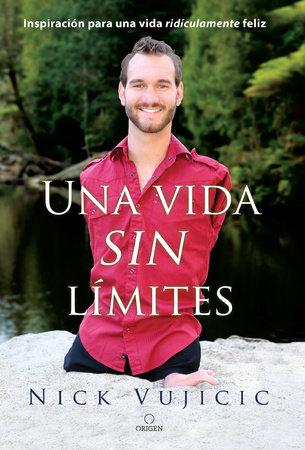 Una vida sin límites / Life Without Limits by Nick Vujicic
