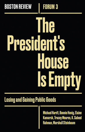 The President's House Is Empty by Michael Hardt, Bonnie Honig, Elaine Kamarck, Tracey Meares and K. Sabeel Rahman