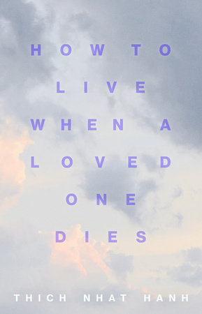 How to Live When a Loved One Dies by Thich Nhat Hanh