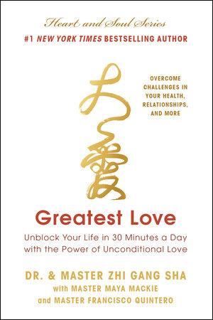 Greatest Love by Zhi Gang Sha, Maya Mackie and Francisco Quintero