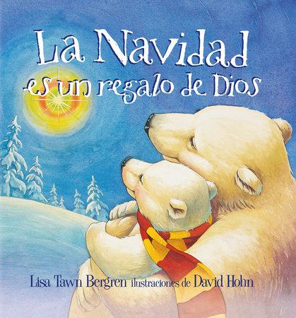 La Navidad es un regalo de Dios / God Gave Us Christmas by Lisa Tawn Bergren