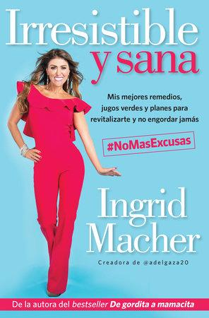 Irresistible y sana / Irresistible and Healthy by Ingrid Macher
