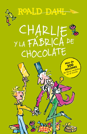 Charlie y la fábrica de chocolate / Charlie and the Chocolate Factory by Roald Dahl