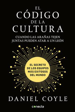 El código de la cultura: El secreto de los equipos más exitosos del mundo / The Culture Code by Daniel Coyle