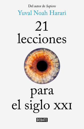 21 lecciones para el siglo XXI / 21 Lessons for the 21st Century by Yuval Noah Harari