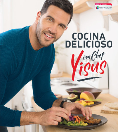 Cocina delicioso con Chef Yisus / Cook Deliciously with Chef Yisus by Chef Yisus