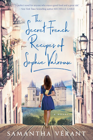 The Secret French Recipes of Sophie Valroux by Samantha Vérant