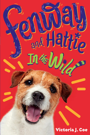 Fenway and Hattie in the Wild by Victoria J. Coe