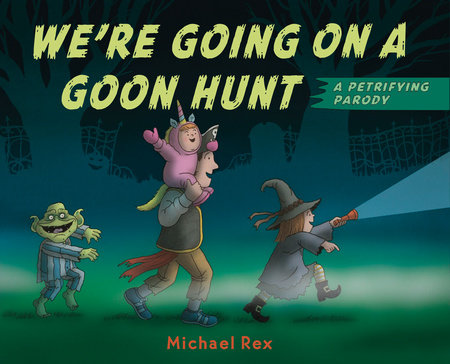 We're Going on a Goon Hunt by Michael Rex