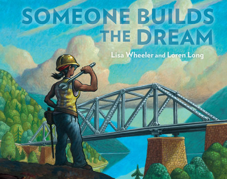 Someone Builds the Dream by Lisa Wheeler