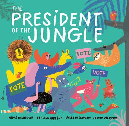 The President of the Jungle by André Rodrigues, Larissa Ribeiro, Paula Desgualdo and Pedro Markun