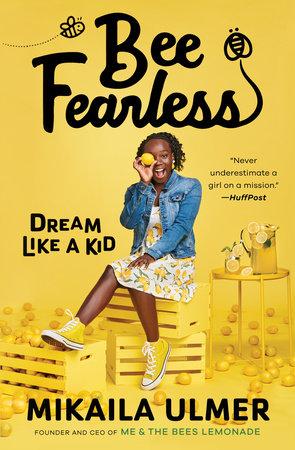 Bee Fearless: Dream Like a Kid by Mikaila Ulmer